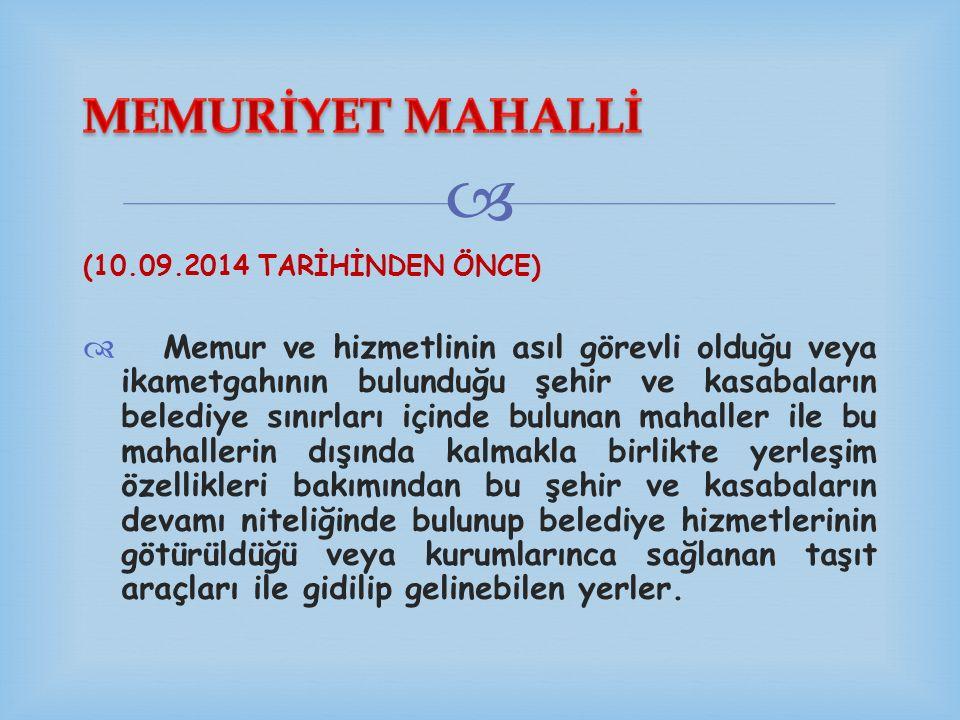 MEMURİYET MAHALLİ (10.09.2014 TARİHİNDEN ÖNCE)