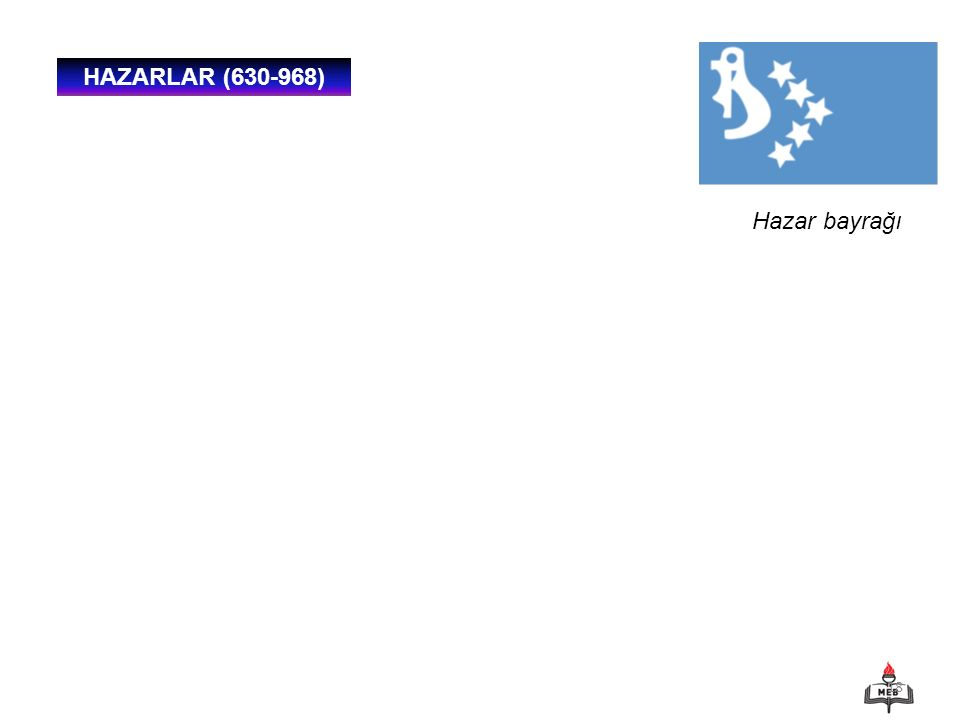 HAZARLAR (630-968) Hazar bayrağı