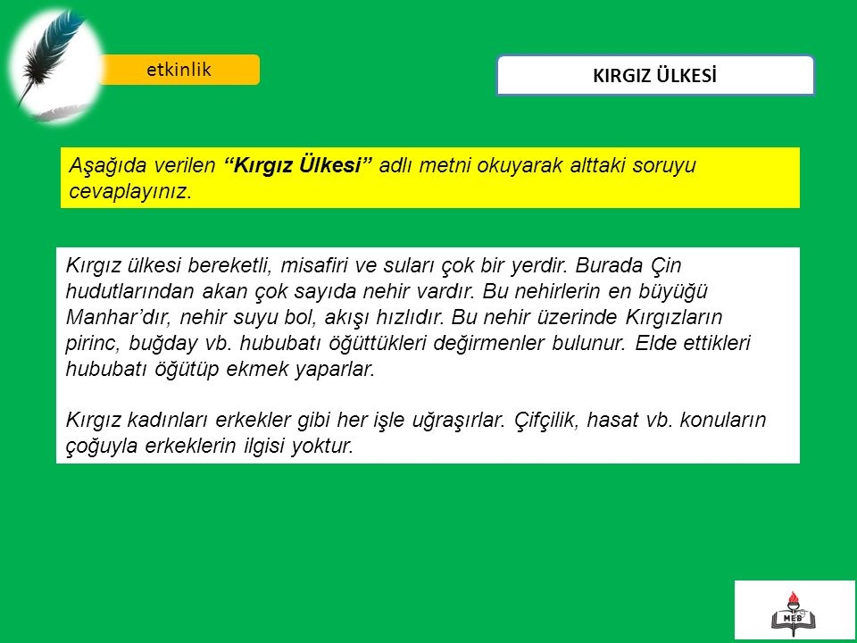 etkinlik KIRGIZ ÜLKESİ. Aşağıda verilen Kırgız Ülkesi adlı metni okuyarak alttaki soruyu cevaplayınız.