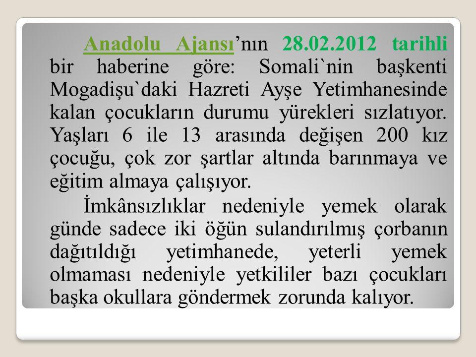 Anadolu Ajansı'nın 28.02.2012 tarihli bir haberine göre: Somali`nin başkenti Mogadişu`daki Hazreti Ayşe Yetimhanesinde kalan çocukların durumu yürekleri sızlatıyor. Yaşları 6 ile 13 arasında değişen 200 kız çocuğu, çok zor şartlar altında barınmaya ve eğitim almaya çalışıyor.