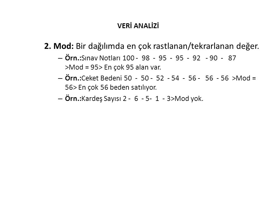 2. Mod: Bir dağılımda en çok rastlanan/tekrarlanan değer.