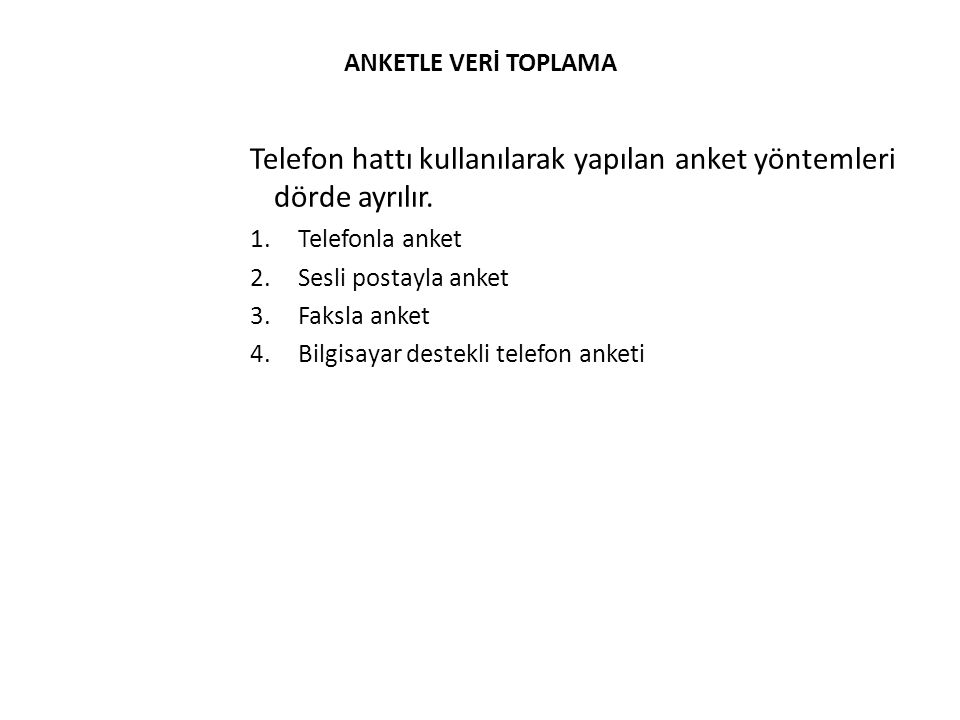 Telefon hattı kullanılarak yapılan anket yöntemleri dörde ayrılır.