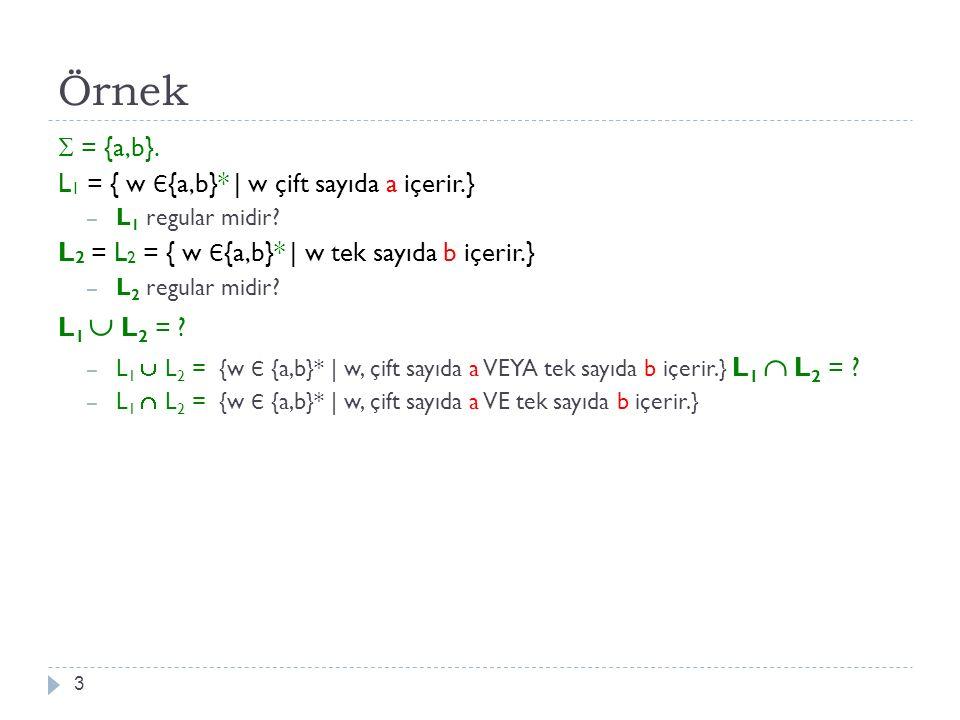Örnek  = {a,b}. L1 = { w Є{a,b}* | w çift sayıda a içerir.}