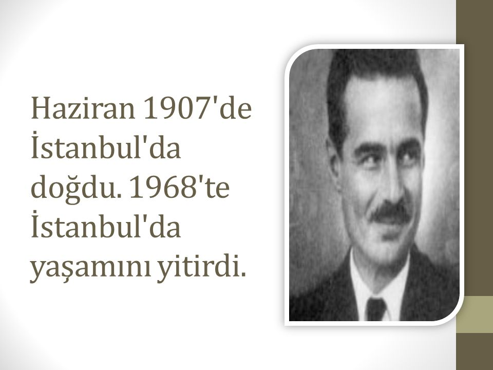 Haziran 1907 de İstanbul da doğdu. 1968 te İstanbul da yaşamını yitirdi.