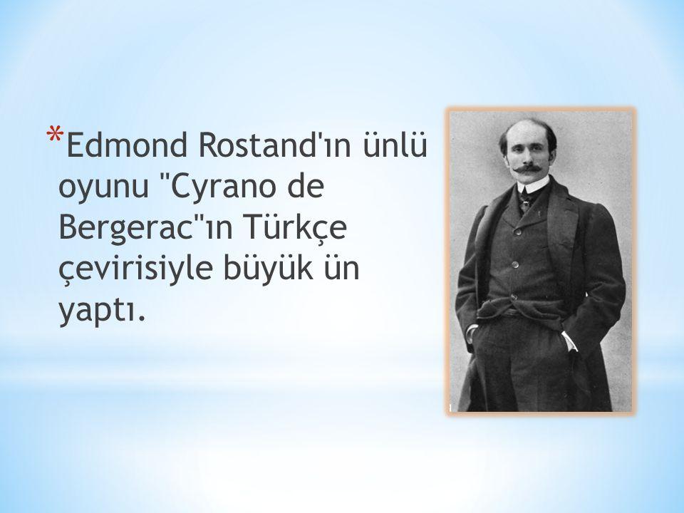 Edmond Rostand ın ünlü oyunu Cyrano de Bergerac ın Türkçe çevirisiyle büyük ün yaptı.
