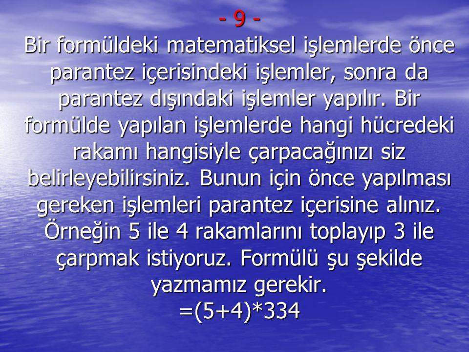 9 - Bir formüldeki matematiksel işlemlerde önce parantez içerisindeki işlemler, sonra da parantez dışındaki işlemler yapılır.