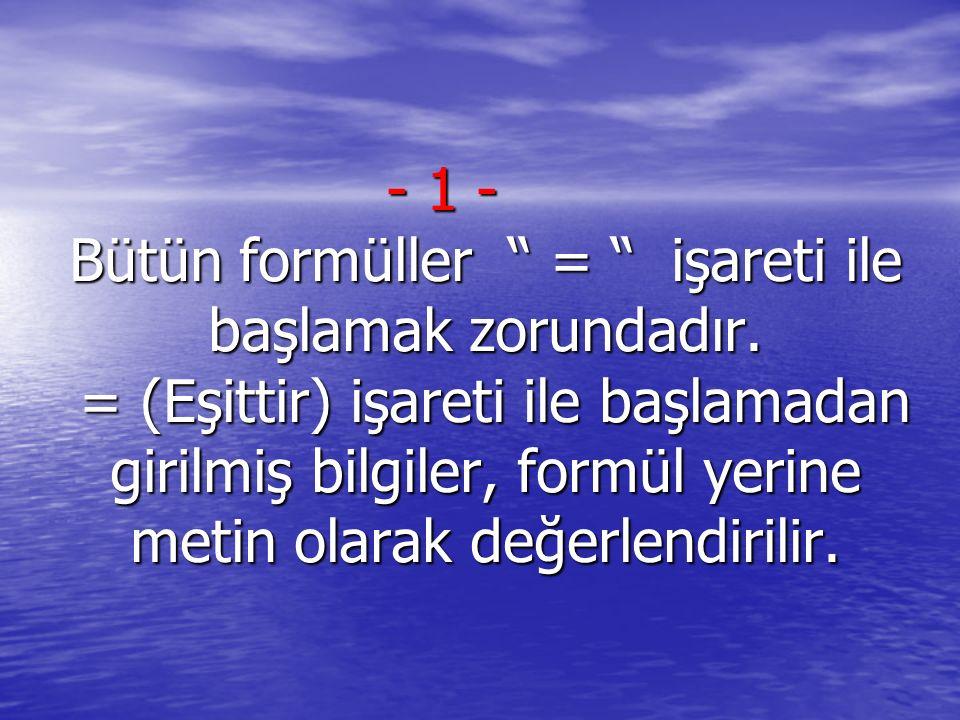 - 1 - Bütün formüller = işareti ile başlamak zorundadır