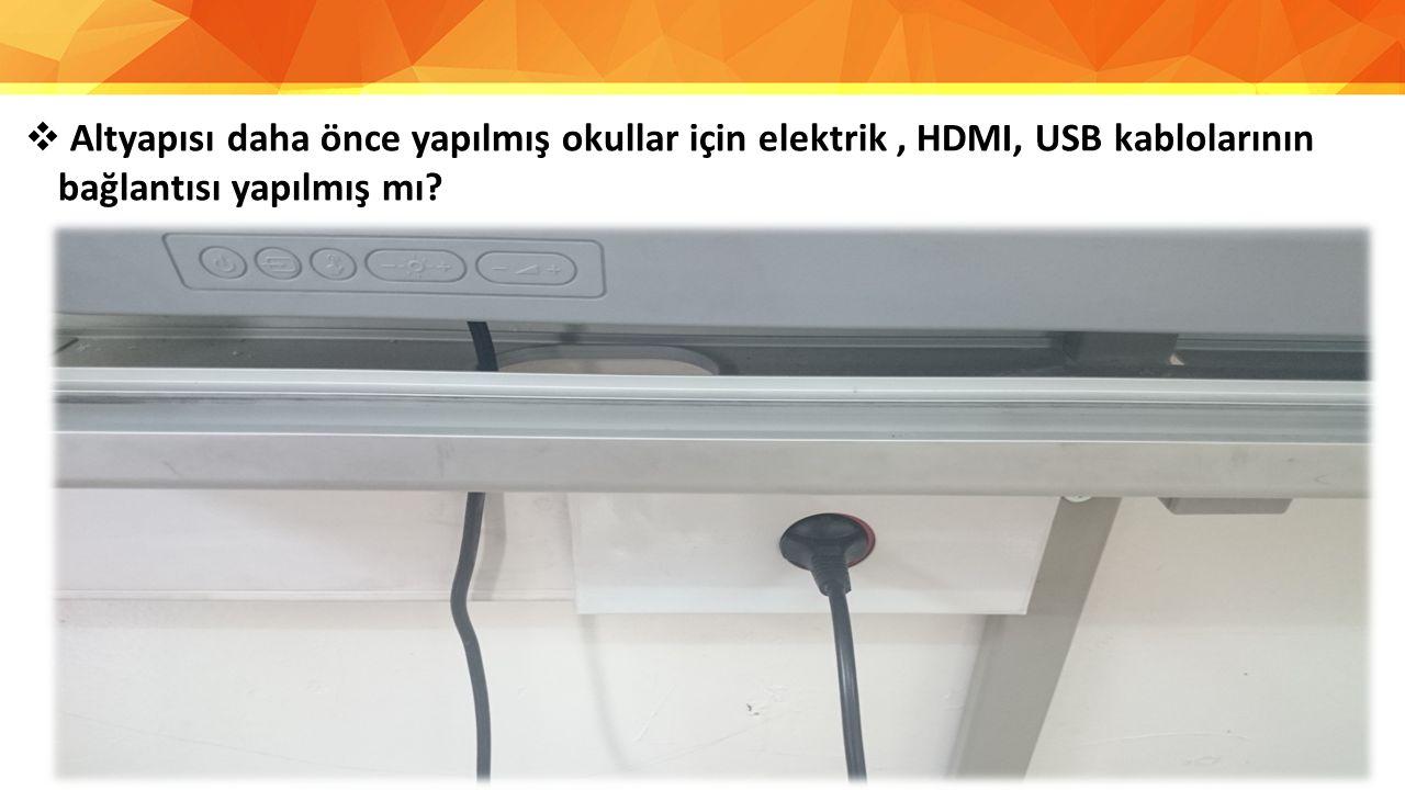 Altyapısı daha önce yapılmış okullar için elektrik , HDMI, USB kablolarının bağlantısı yapılmış mı