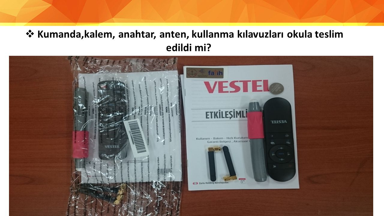 Kumanda,kalem, anahtar, anten, kullanma kılavuzları okula teslim edildi mi
