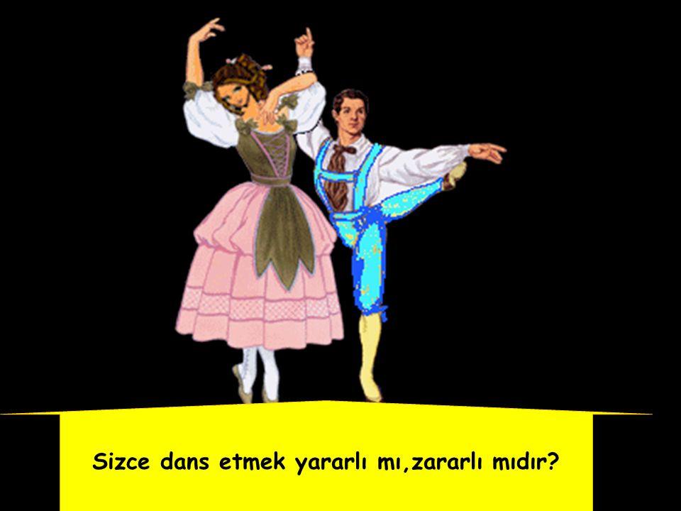 Sizce dans etmek yararlı mı,zararlı mıdır