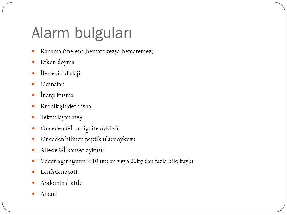 Alarm bulguları Kanama (melena,hematokezya,hematemez) Erken doyma
