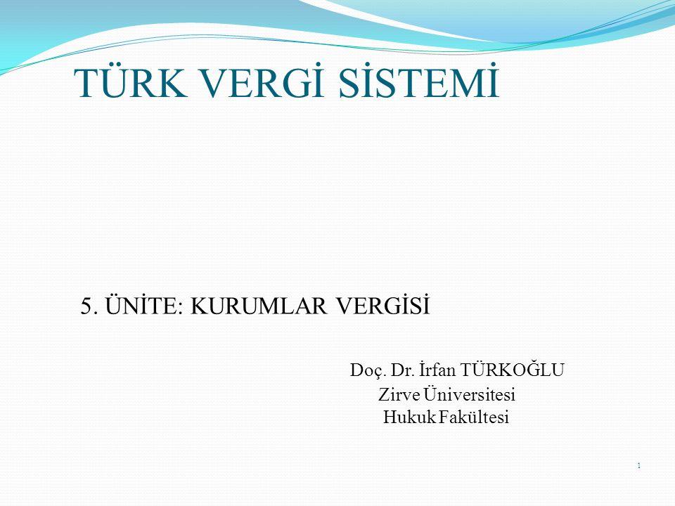 TÜRK VERGİ SİSTEMİ Doç. Dr. İrfan TÜRKOĞLU 5. ÜNİTE: KURUMLAR VERGİSİ