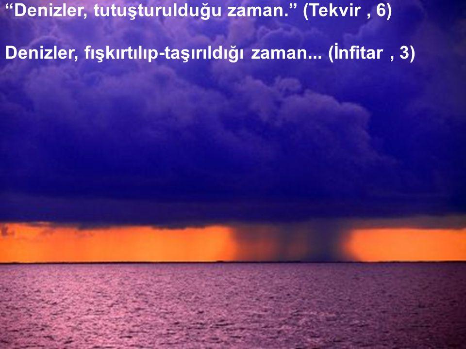 Denizler, tutuşturulduğu zaman. (Tekvir , 6)