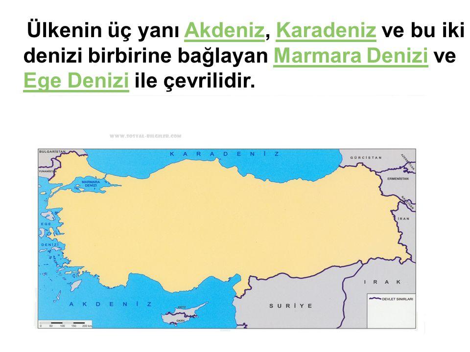 Ülkenin üç yanı Akdeniz, Karadeniz ve bu iki denizi birbirine bağlayan Marmara Denizi ve Ege Denizi ile çevrilidir.