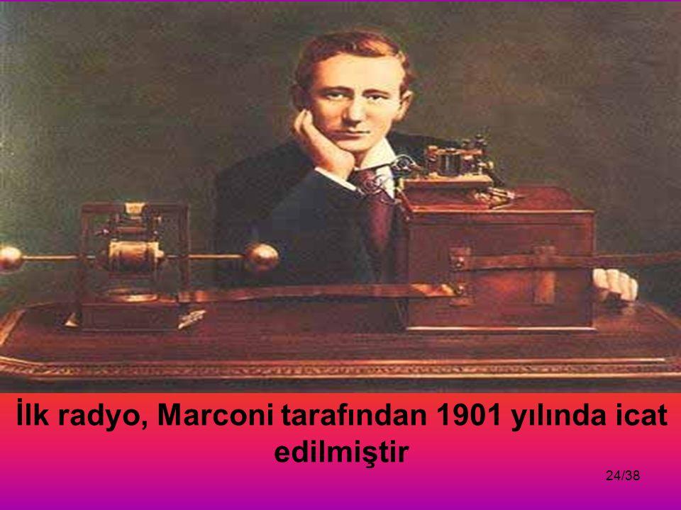 İlk radyo, Marconi tarafından 1901 yılında icat edilmiştir