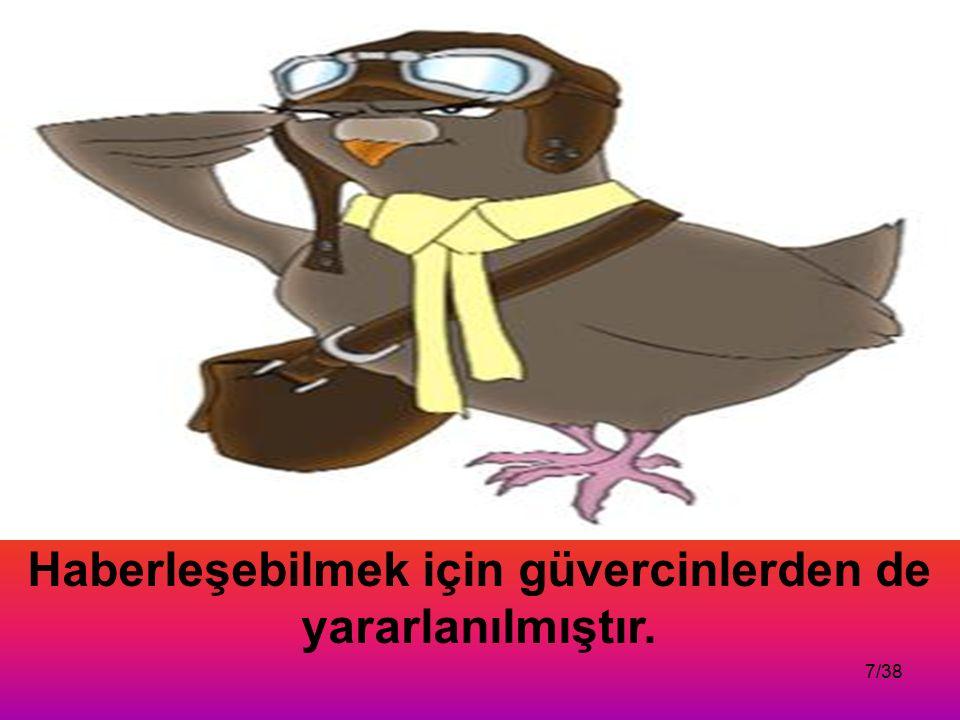 Haberleşebilmek için güvercinlerden de yararlanılmıştır.