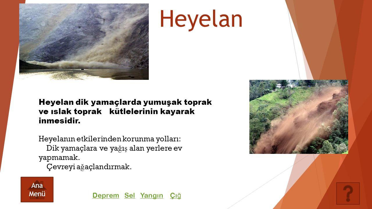 Heyelan Heyelan dik yamaçlarda yumuşak toprak ve ıslak toprak kütlelerinin kayarak inmesidir. Heyelanın etkilerinden korunma yolları: