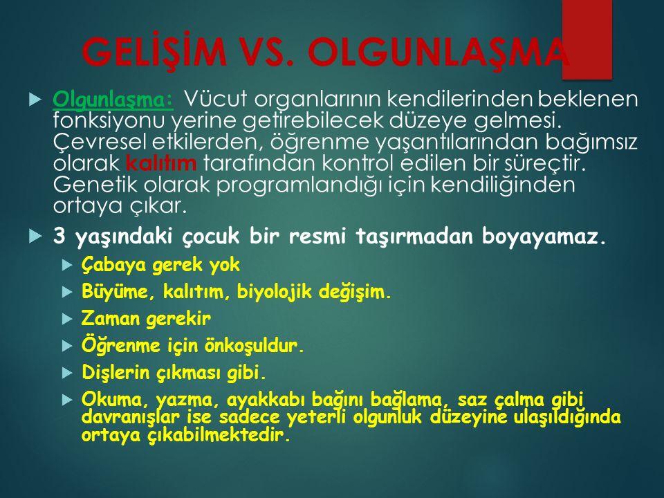 GELİŞİM VS. OLGUNLAŞMA