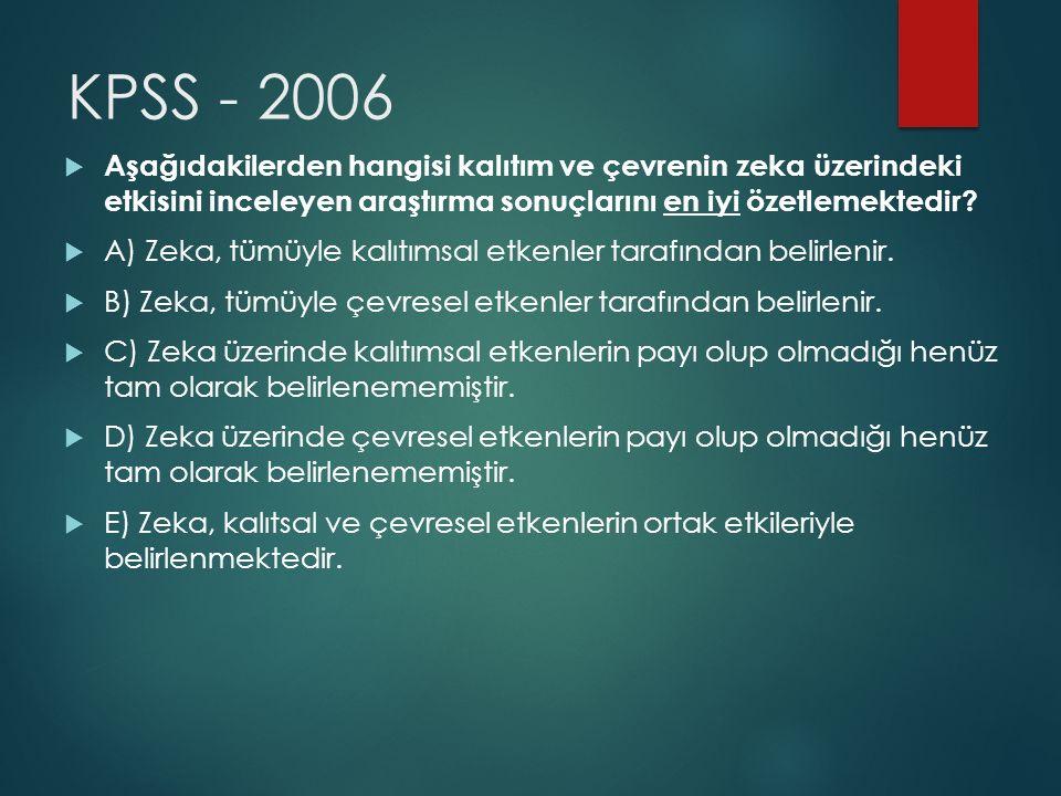 KPSS - 2006 Aşağıdakilerden hangisi kalıtım ve çevrenin zeka üzerindeki etkisini inceleyen araştırma sonuçlarını en iyi özetlemektedir