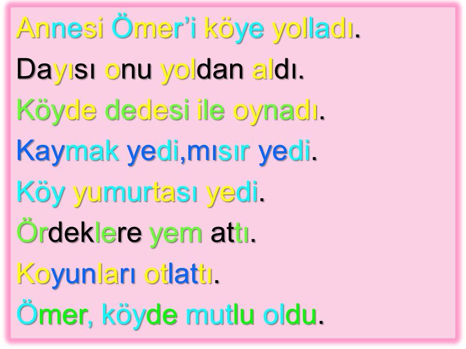 Annesi Ömer'i köye yolladı.