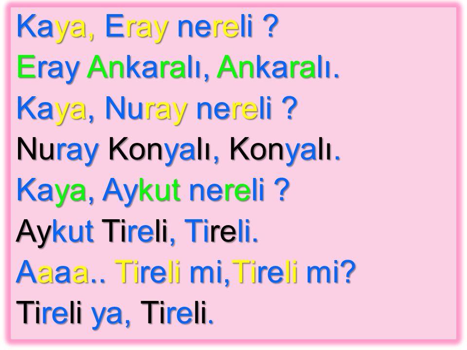 Kaya, Eray nereli Eray Ankaralı, Ankaralı. Kaya, Nuray nereli Nuray Konyalı, Konyalı. Kaya, Aykut nereli