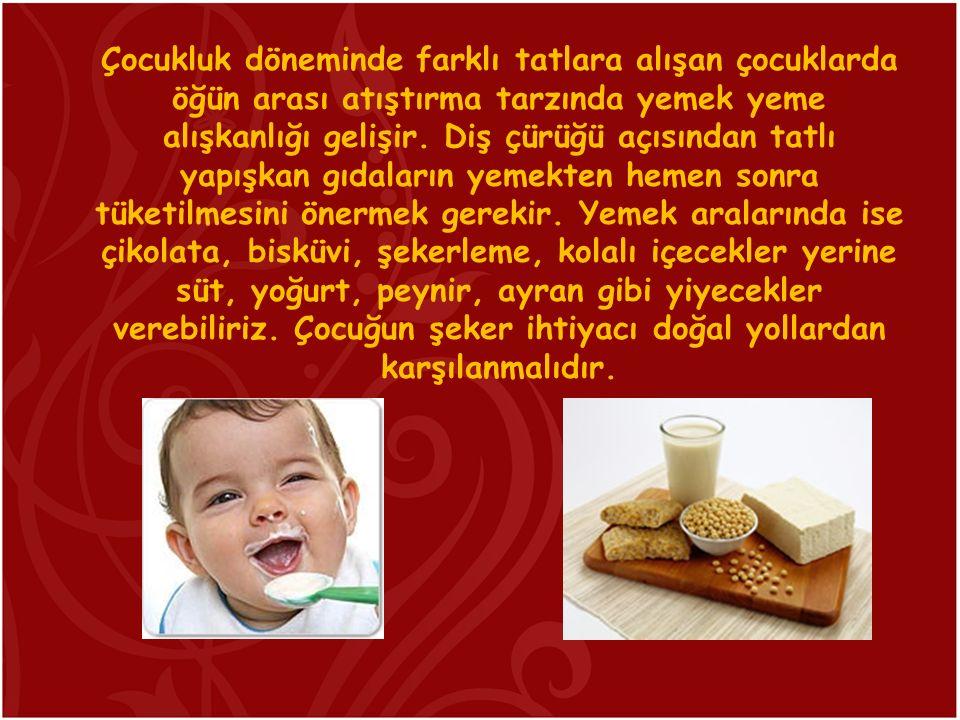 Çocukluk döneminde farklı tatlara alışan çocuklarda öğün arası atıştırma tarzında yemek yeme alışkanlığı gelişir.
