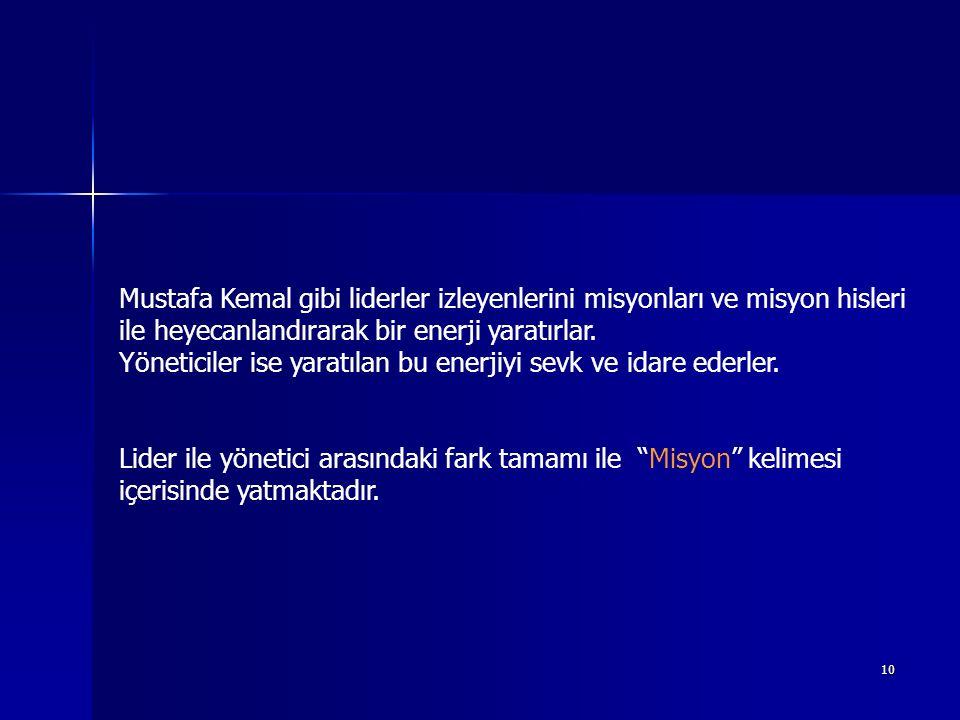 Mustafa Kemal gibi liderler izleyenlerini misyonları ve misyon hisleri ile heyecanlandırarak bir enerji yaratırlar.
