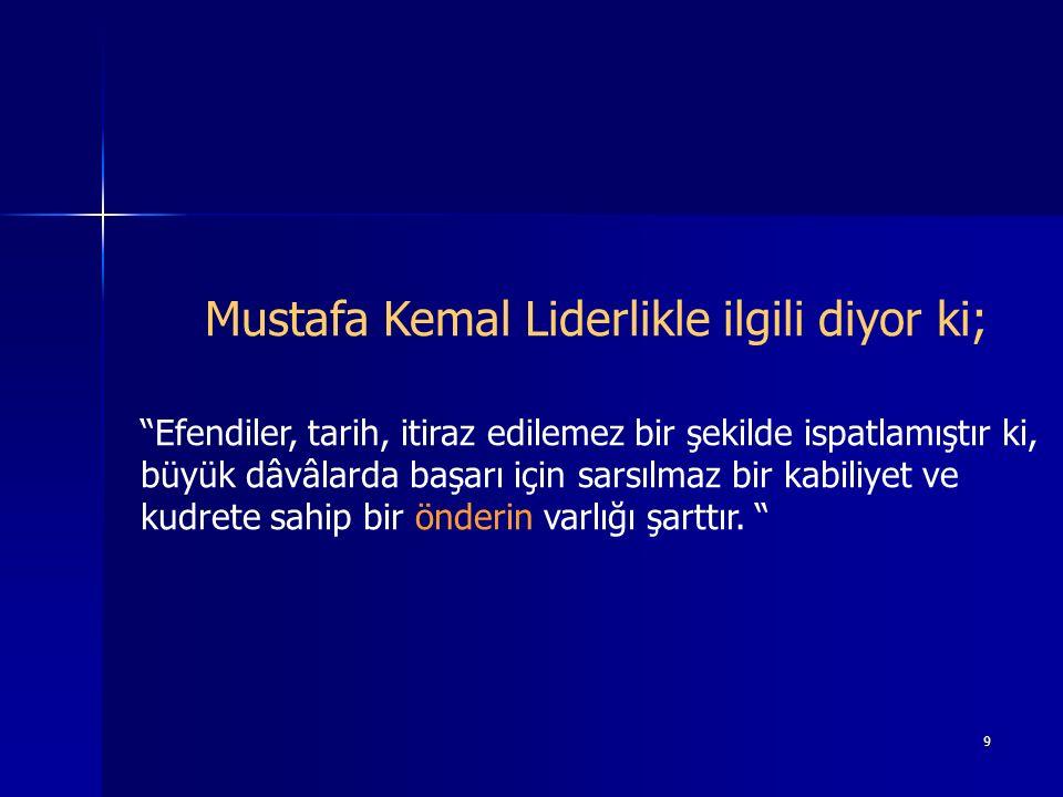Mustafa Kemal Liderlikle ilgili diyor ki;