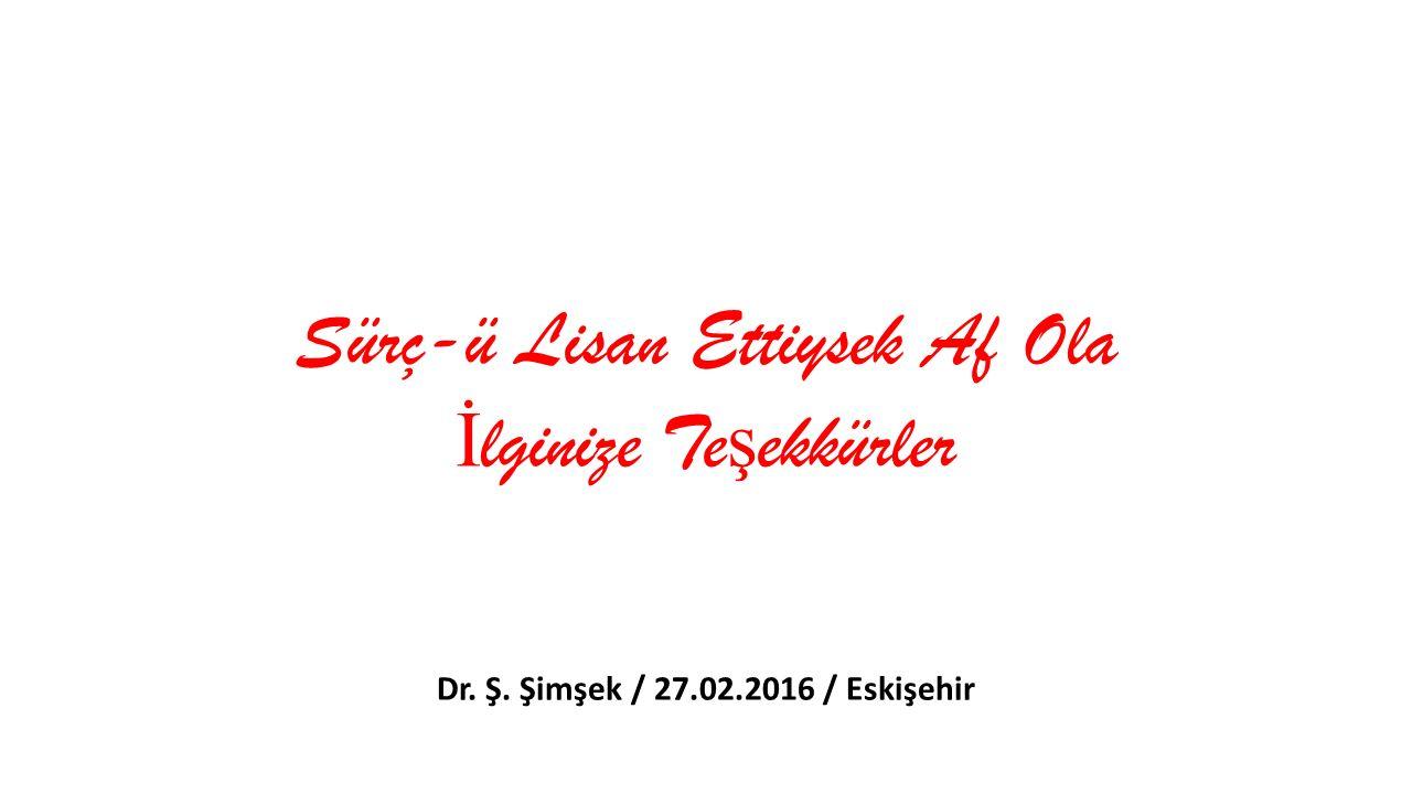 Dr. Ş. Şimşek / 27.02.2016 / Eskişehir