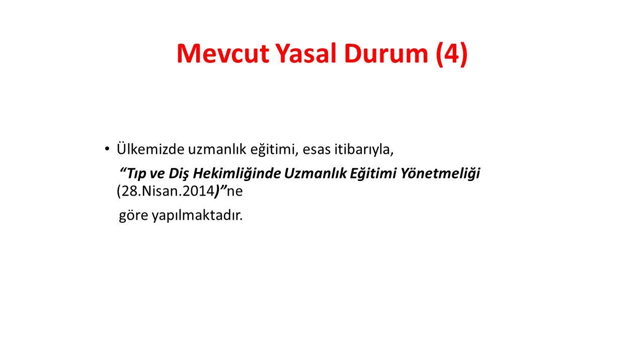Mevcut Yasal Durum (4) Ülkemizde uzmanlık eğitimi, esas itibarıyla,