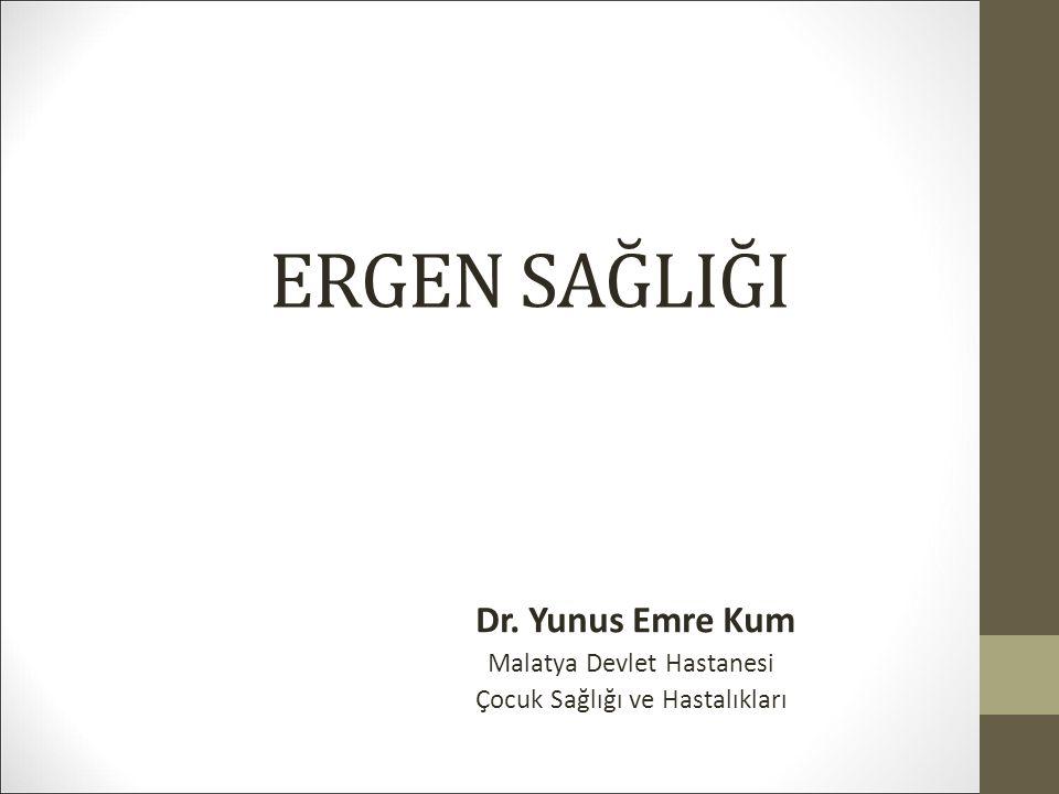 ERGEN SAĞLIĞI Dr. Yunus Emre Kum Malatya Devlet Hastanesi