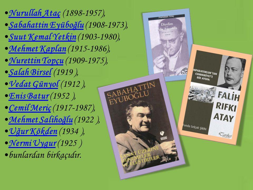Nurullah Ataç (1898-1957), Sabahattin Eyüboğlu (1908-1973), Suut Kemal Yetkin (1903-1980), Mehmet Kaplan (1915-1986),