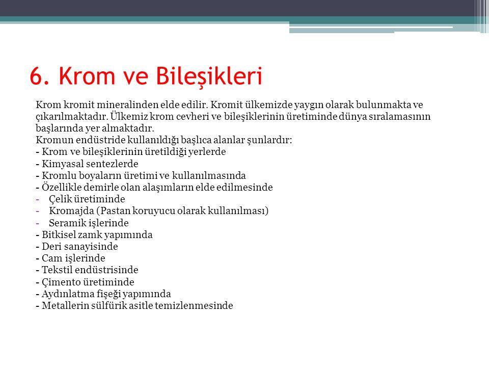 6. Krom ve Bileşikleri Krom kromit mineralinden elde edilir. Kromit ülkemizde yaygın olarak bulunmakta ve.