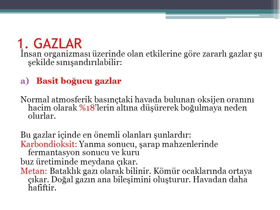 1. GAZLAR İnsan organizması üzerinde olan etkilerine göre zararlı gazlar şu şekilde sınışandırılabilir: