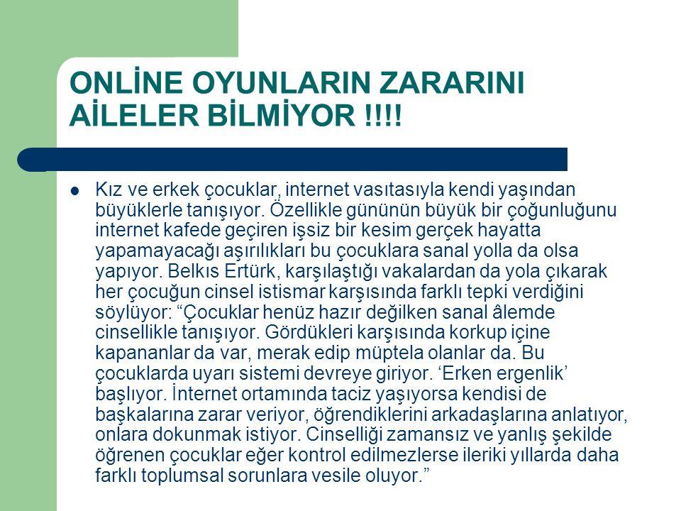 ONLİNE OYUNLARIN ZARARINI AİLELER BİLMİYOR !!!!