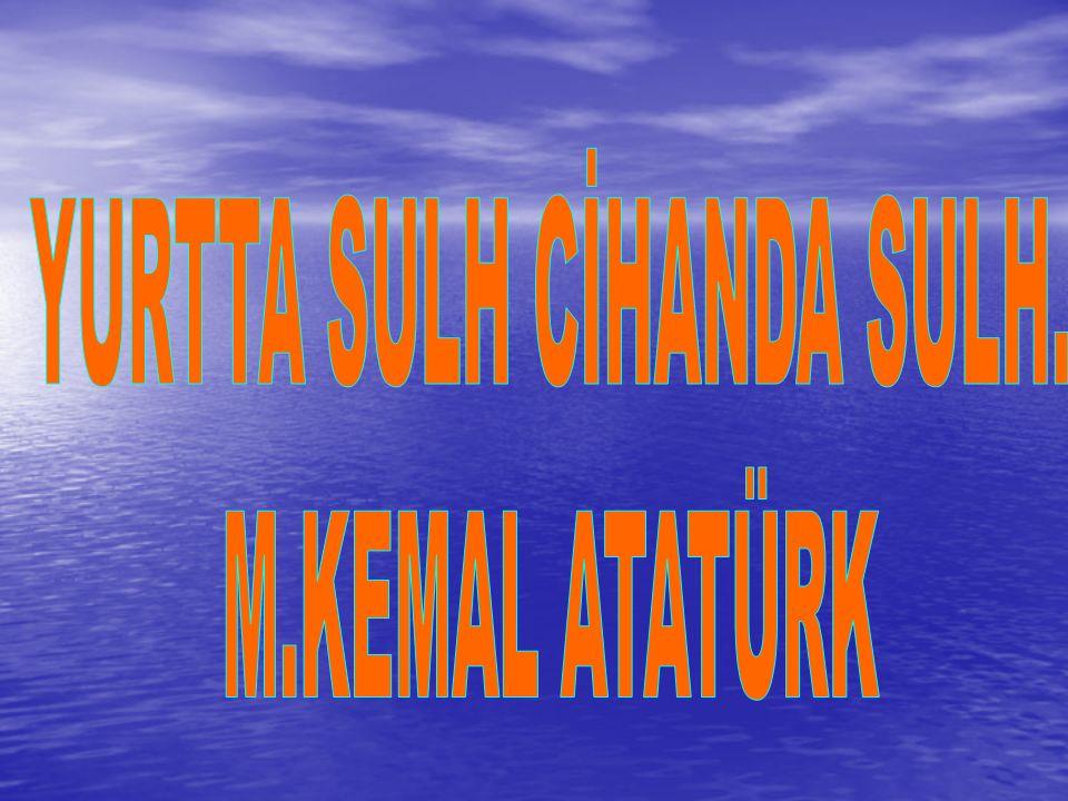 YURTTA SULH CİHANDA SULH.