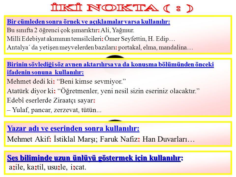 İKİ NOKTA ( : ) Yazar adı ve eserinden sonra kullanılır: