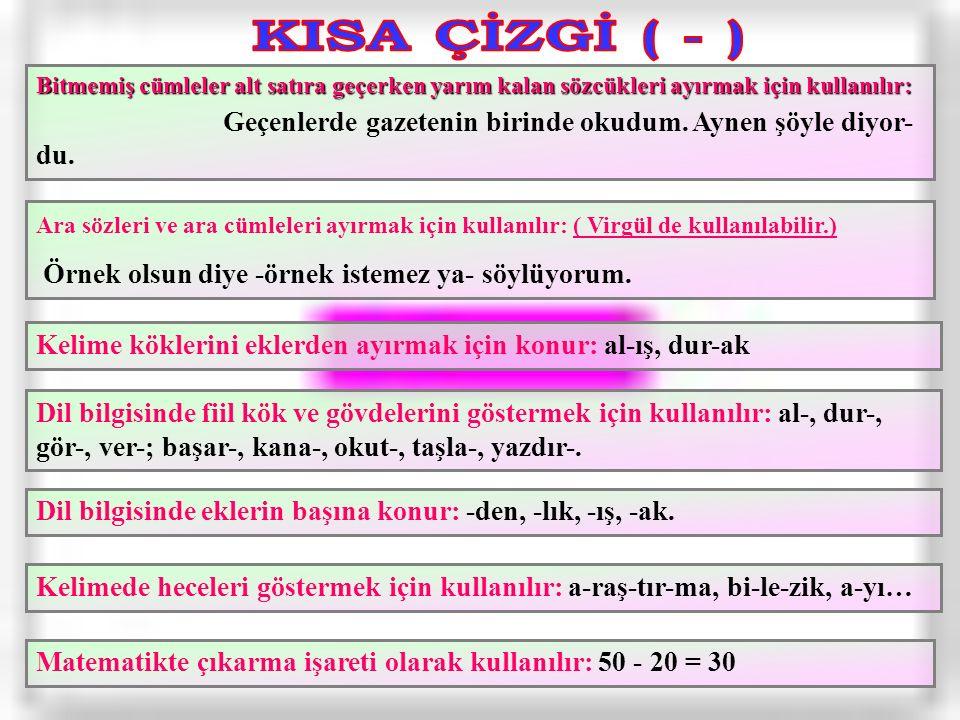 KISA ÇİZGİ ( - ) Bitmemiş cümleler alt satıra geçerken yarım kalan sözcükleri ayırmak için kullanılır: