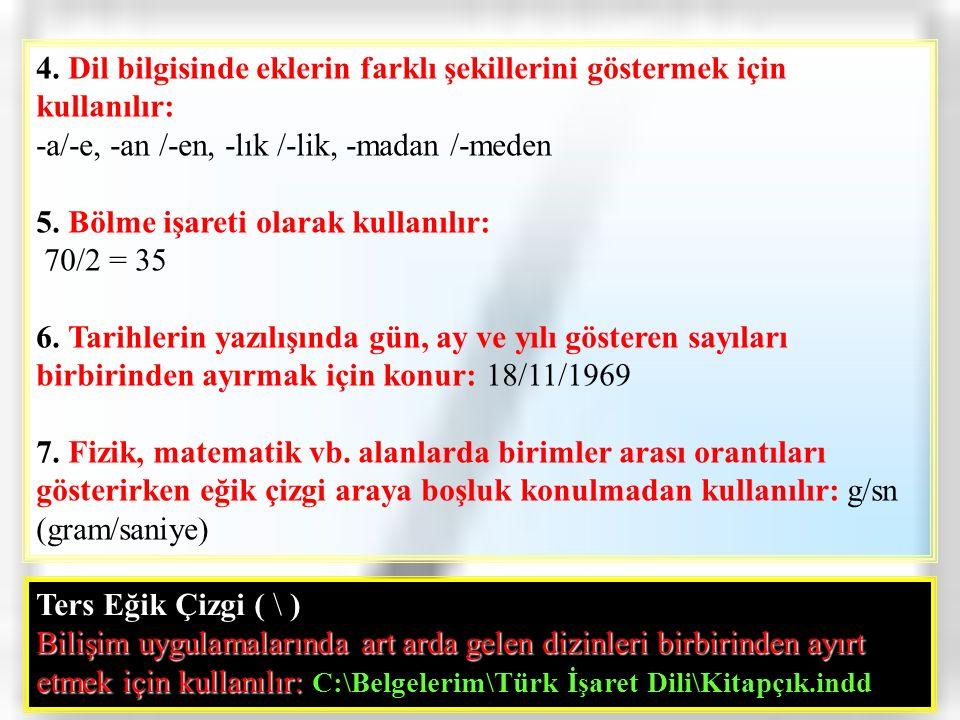 4. Dil bilgisinde eklerin farklı şekillerini göstermek için kullanılır:
