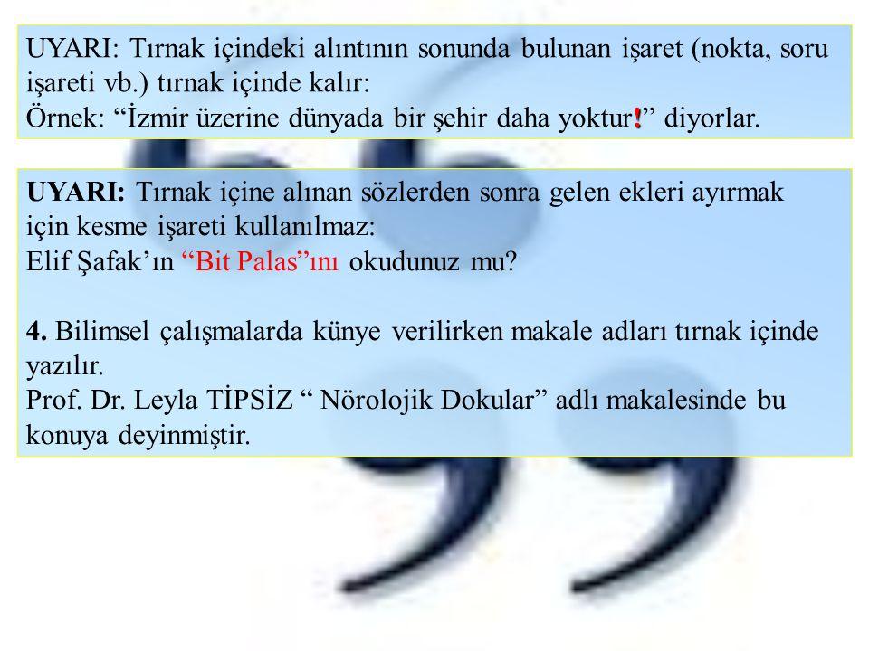 UYARI: Tırnak içindeki alıntının sonunda bulunan işaret (nokta, soru işareti vb.) tırnak içinde kalır: