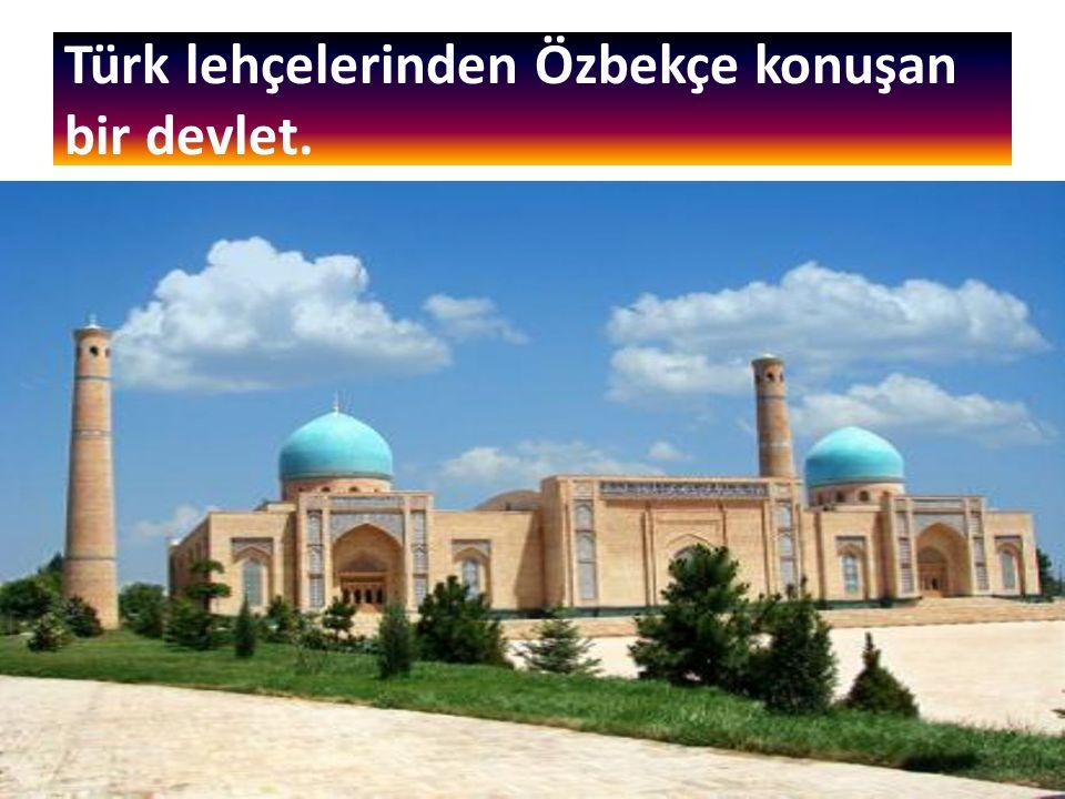 Türk lehçelerinden Özbekçe konuşan bir devlet.