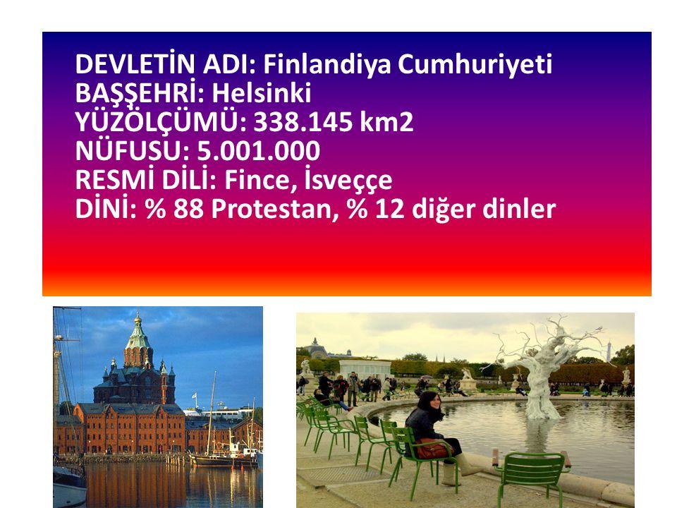 DEVLETİN ADI: Finlandiya Cumhuriyeti BAŞŞEHRİ: Helsinki YÜZÖLÇÜMÜ: 338