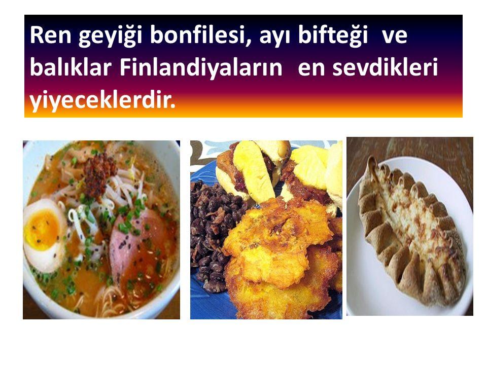 Ren geyiği bonfilesi, ayı bifteği ve balıklar Finlandiyaların en sevdikleri yiyeceklerdir.