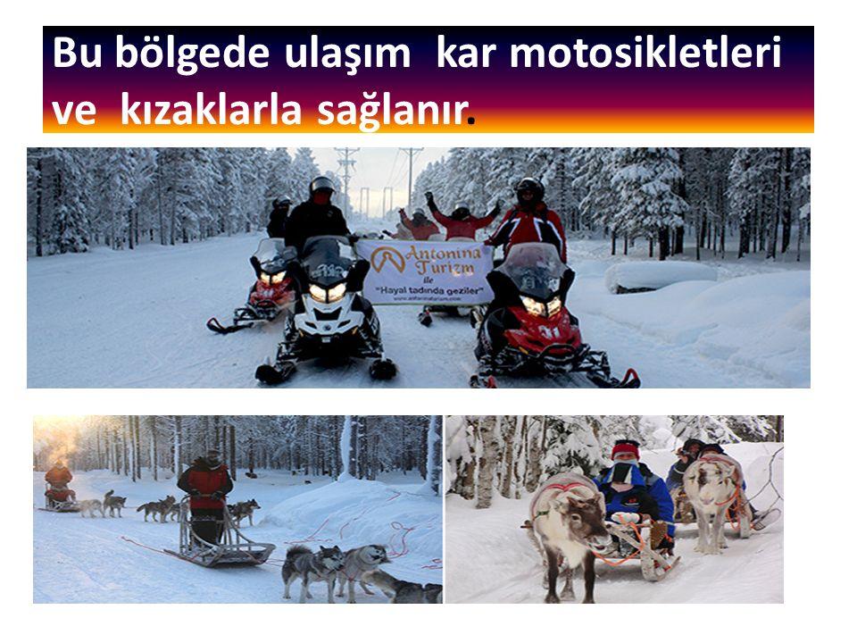 Bu bölgede ulaşım kar motosikletleri ve kızaklarla sağlanır.