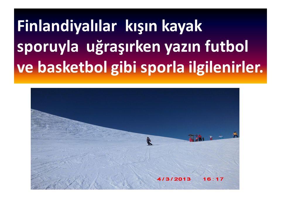 Finlandiyalılar kışın kayak sporuyla uğraşırken yazın futbol ve basketbol gibi sporla ilgilenirler.