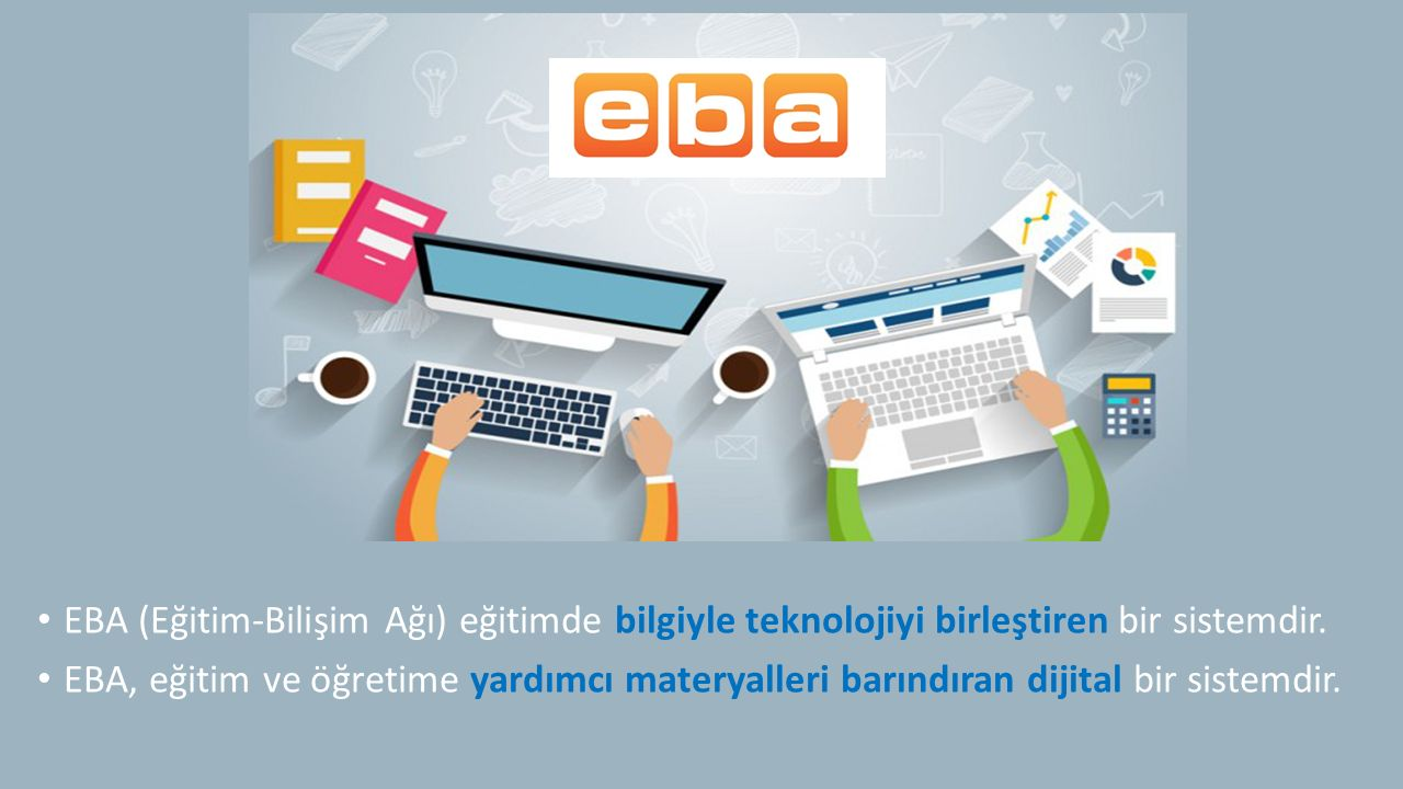 EBA (Eğitim-Bilişim Ağı) eğitimde bilgiyle teknolojiyi birleştiren bir sistemdir.