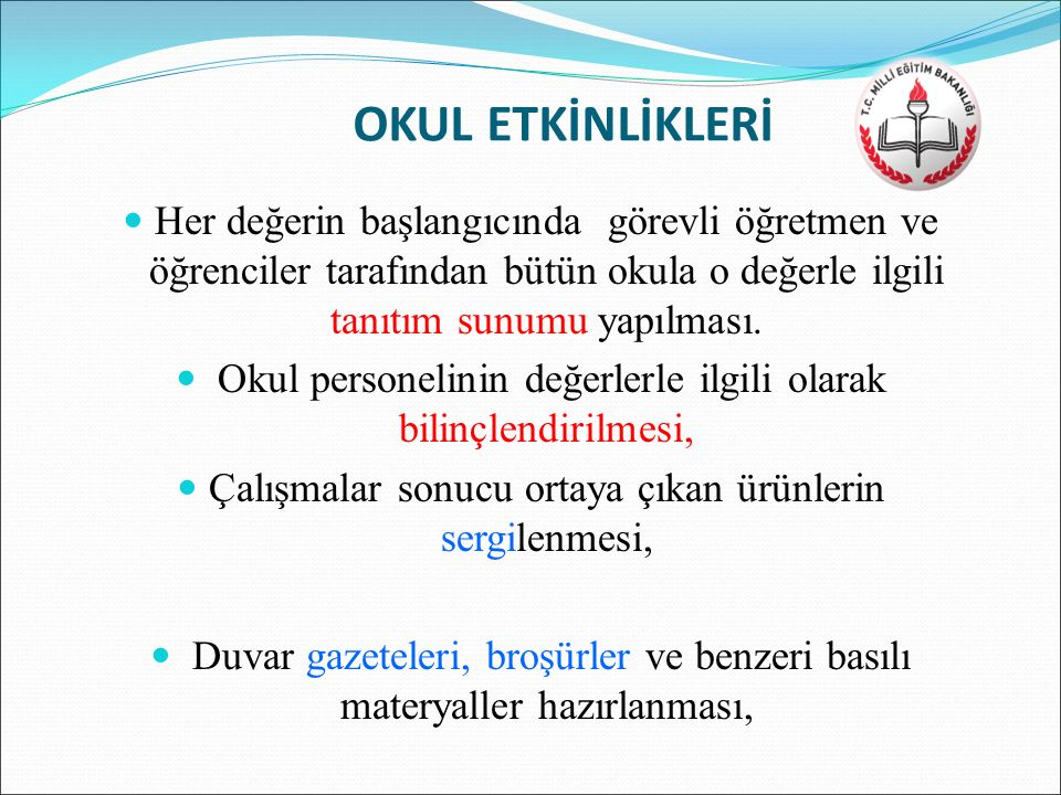 OKUL ETKİNLİKLERİ Her değerin başlangıcında görevli öğretmen ve öğrenciler tarafından bütün okula o değerle ilgili tanıtım sunumu yapılması.