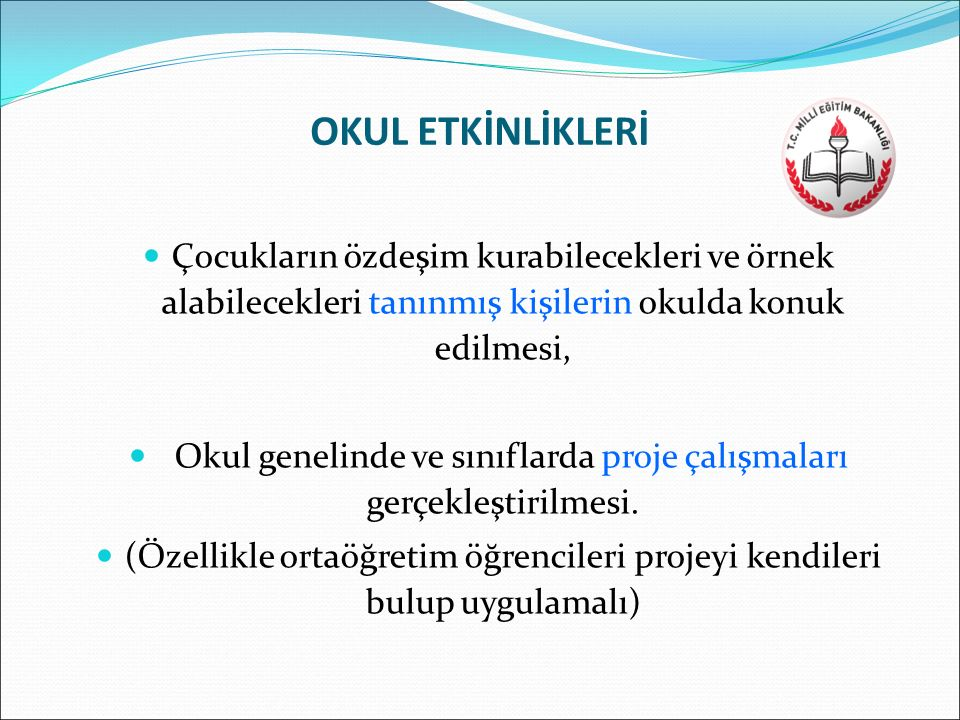 OKUL ETKİNLİKLERİ Çocukların özdeşim kurabilecekleri ve örnek alabilecekleri tanınmış kişilerin okulda konuk edilmesi,