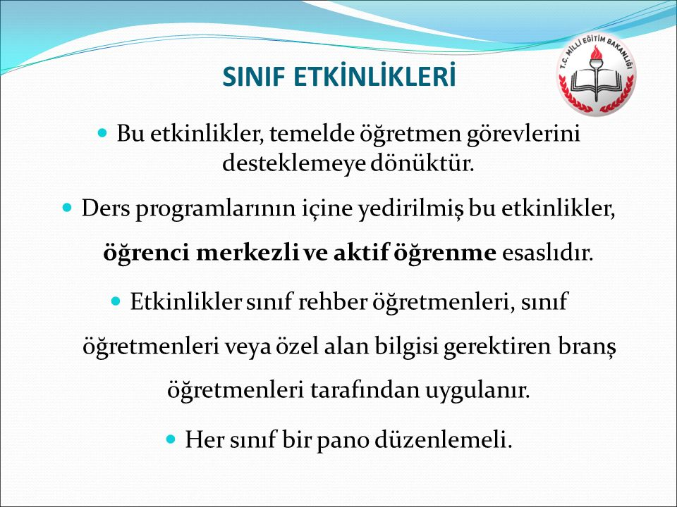 SINIF ETKİNLİKLERİ Bu etkinlikler, temelde öğretmen görevlerini desteklemeye dönüktür.