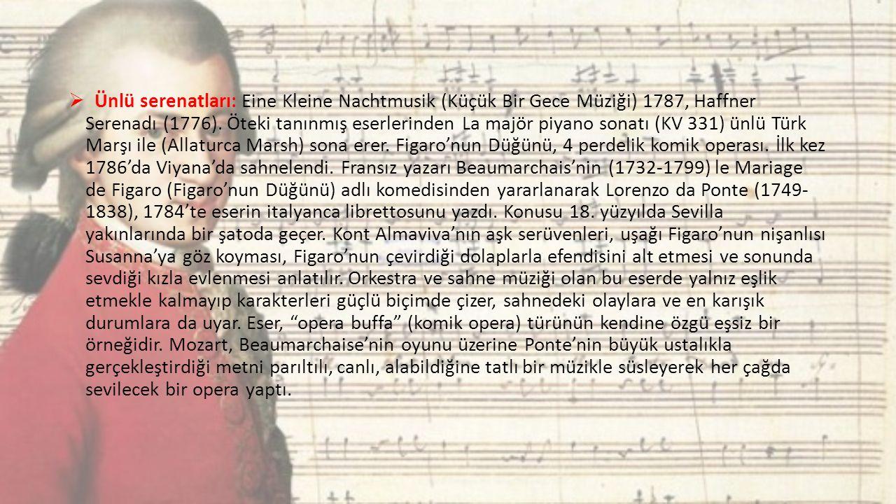 Ünlü serenatları: Eine Kleine Nachtmusik (Küçük Bir Gece Müziği) 1787, Haffner Serenadı (1776).